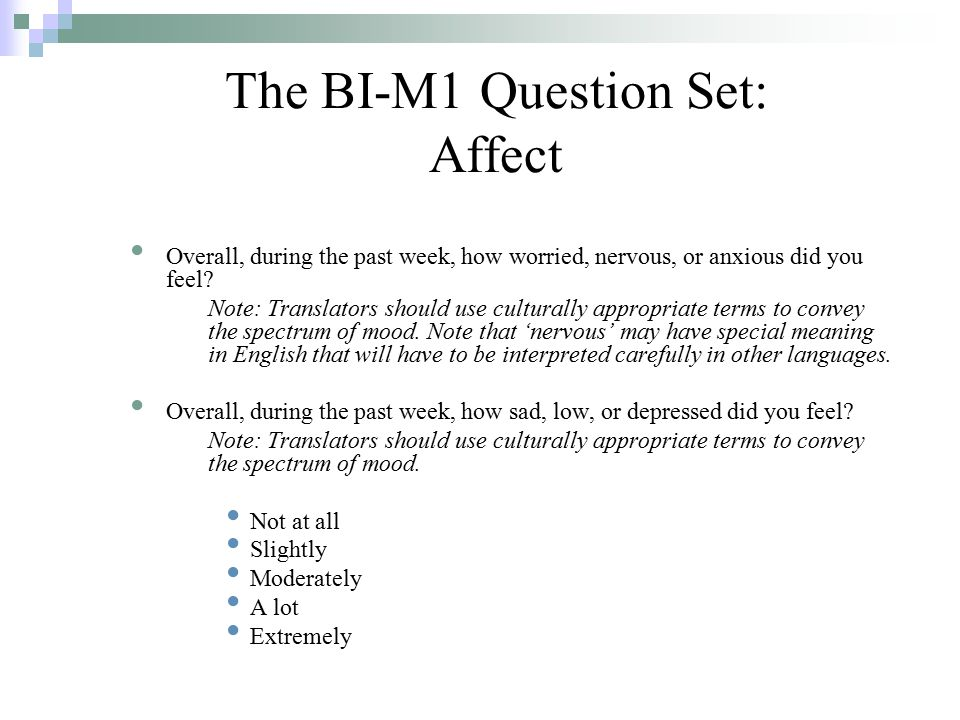 The BI-M1 Question Set: Affect Overall, during the past week, how worried, nervous, or anxious did you feel.
