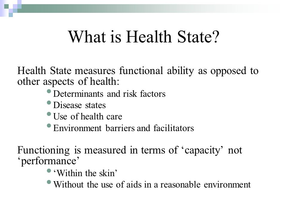 Health Status and Health States Health State: an individual's levels of functioning within a set of health domains.