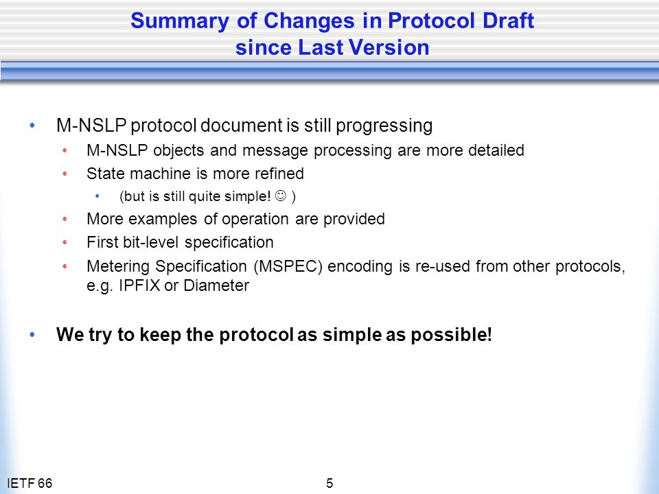 IETF 665 Summary of Changes in Protocol Draft since Last Version M-NSLP protocol document is still progressing M-NSLP objects and message processing a