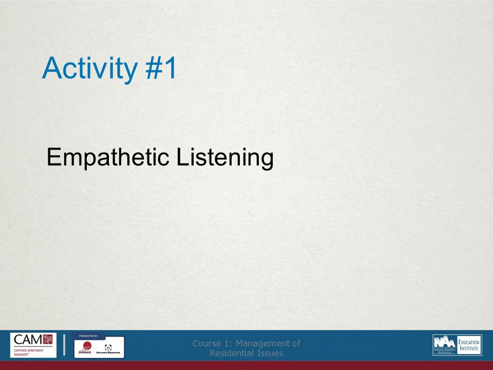 Activity #1 Empathetic Listening Course 1: Management of Residential Issues