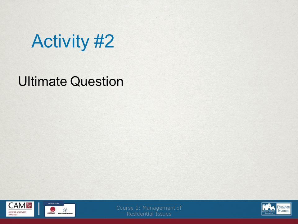 Activity #2 Ultimate Question Course 1: Management of Residential Issues
