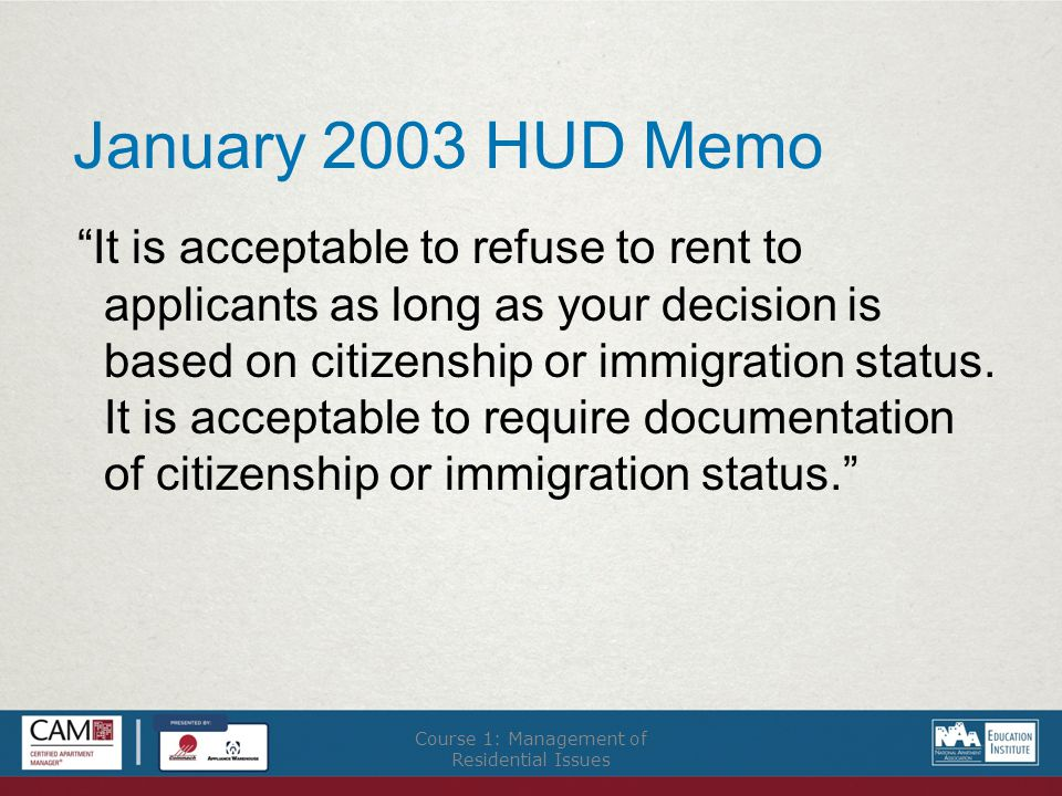 January 2003 HUD Memo It is acceptable to refuse to rent to applicants as long as your decision is based on citizenship or immigration status.