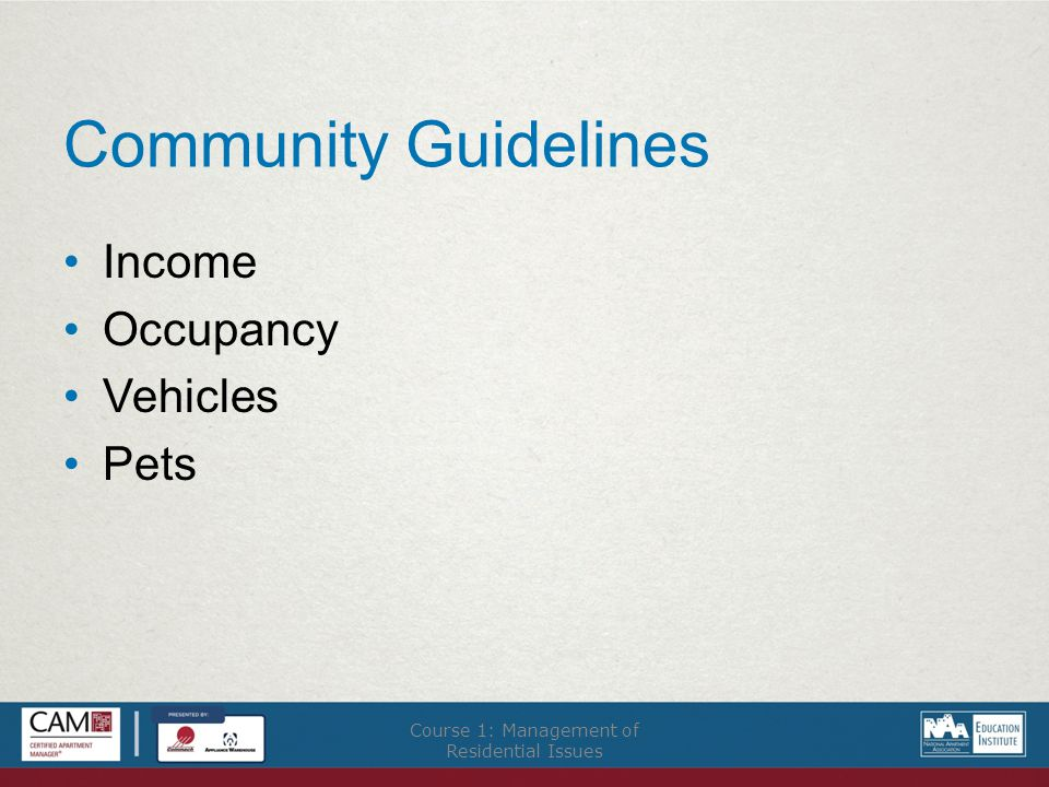 Community Guidelines Income Occupancy Vehicles Pets Course 1: Management of Residential Issues