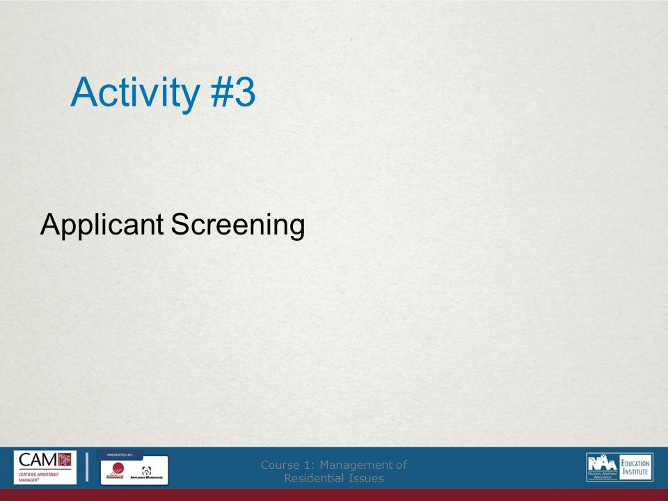 Activity #3 Applicant Screening Course 1: Management of Residential Issues