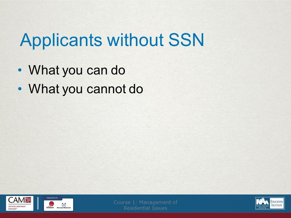 Applicants without SSN What you can do What you cannot do Course 1: Management of Residential Issues