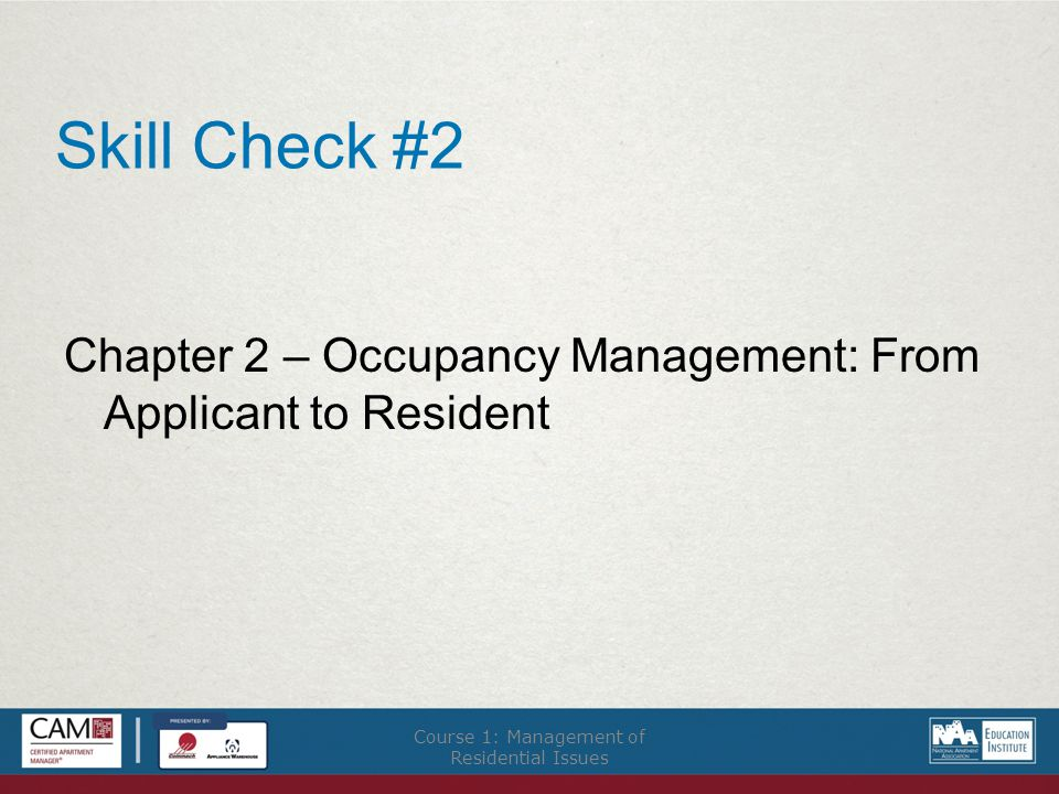 Skill Check #2 Chapter 2 – Occupancy Management: From Applicant to Resident Course 1: Management of Residential Issues