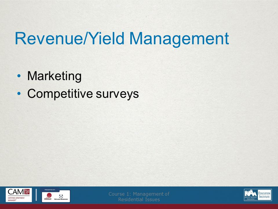 Revenue/Yield Management Marketing Competitive surveys Course 1: Management of Residential Issues