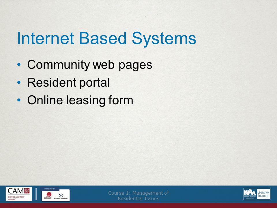 Internet Based Systems Community web pages Resident portal Online leasing form Course 1: Management of Residential Issues
