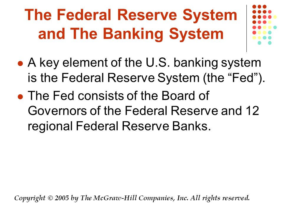 The Federal Reserve System and The Banking System A key element of the U.S.