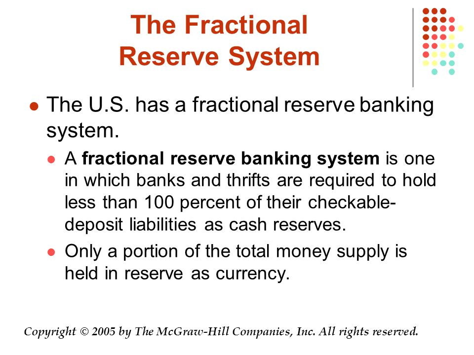 The Fractional Reserve System The U.S. has a fractional reserve banking system.