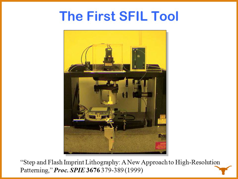 SFIL tool today Resolution: Sub-32 nanometer half pitch Alignment: < 10nm, 3 sigma (single point, X,Y) Automation: Fully automated wafer and mask loading Flexibility: 200mm and 300mm substrates (SEMI standard) Field size: 26mm x 32mm (step-and-scan compatible)