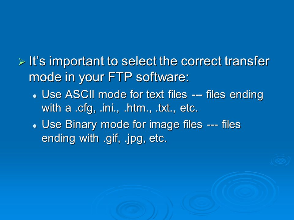  It's important to select the correct transfer mode in your FTP software: Use ASCII mode for text files --- files ending with a.cfg,.ini.,.htm.,.txt.