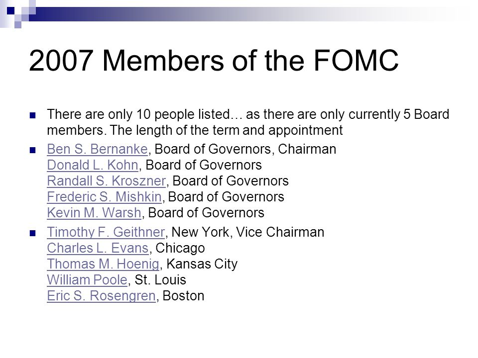 2007 Members of the FOMC There are only 10 people listed… as there are only currently 5 Board members. The length of the term and appointment Ben S. B