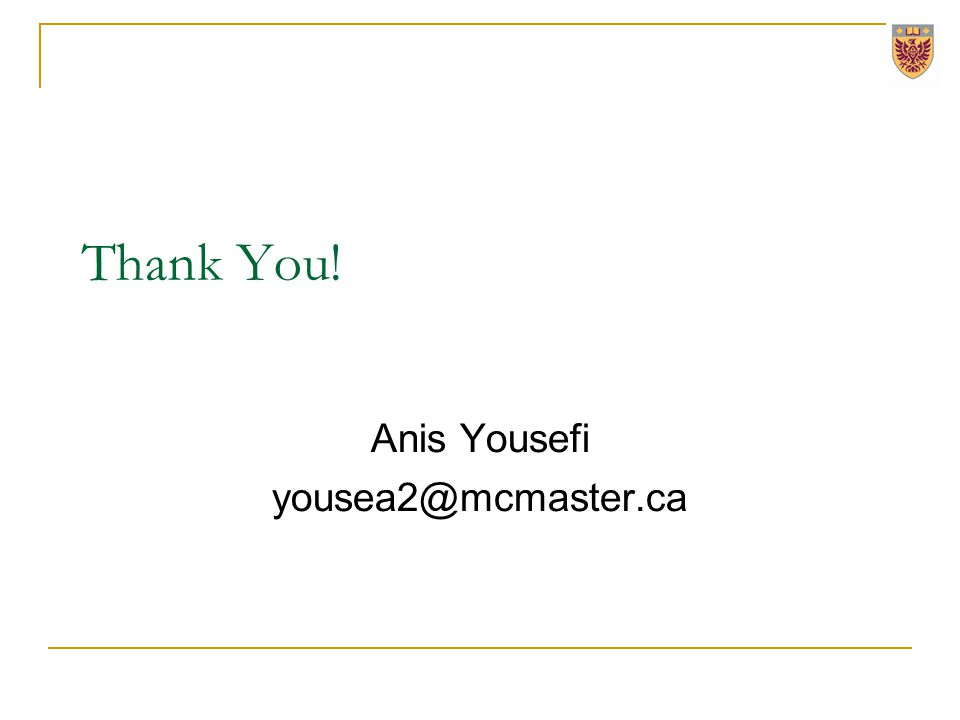 Thank You! Anis Yousefi yousea2@mcmaster.ca