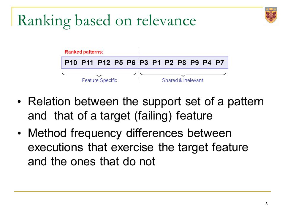 Ranking based on relevance 8 Relation between the support set of a pattern and that of a target (failing) feature Method frequency differences between