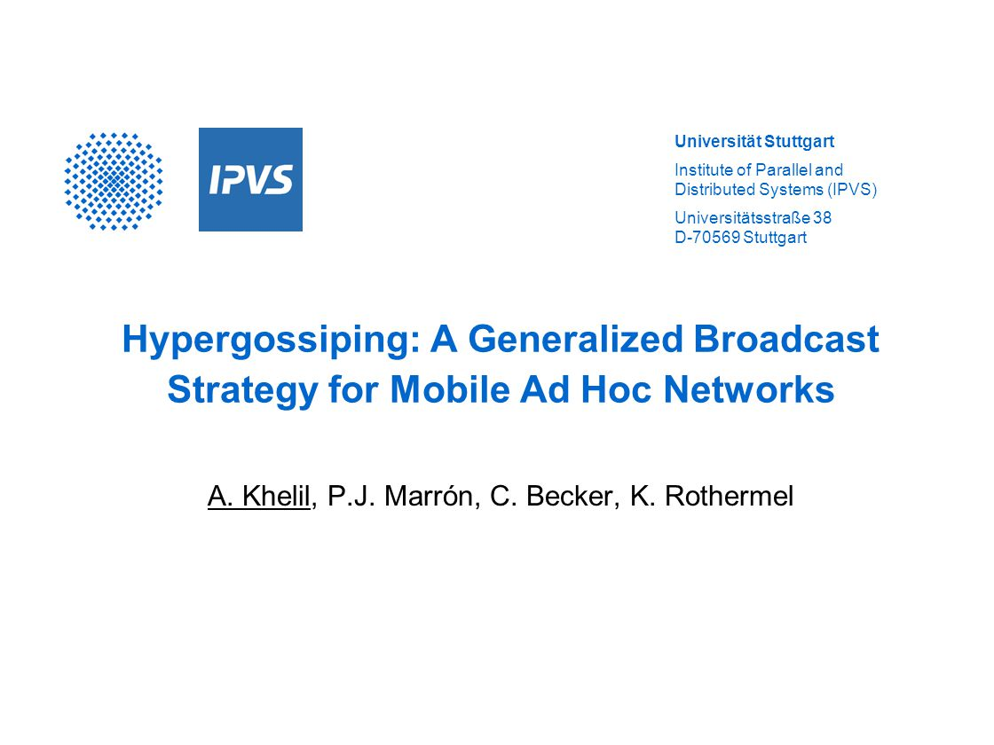 Universität Stuttgart Institute of Parallel and Distributed Systems (IPVS) Universitätsstraße 38 D-70569 Stuttgart Hypergossiping: A Generalized Broadcast Strategy for Mobile Ad Hoc Networks A.