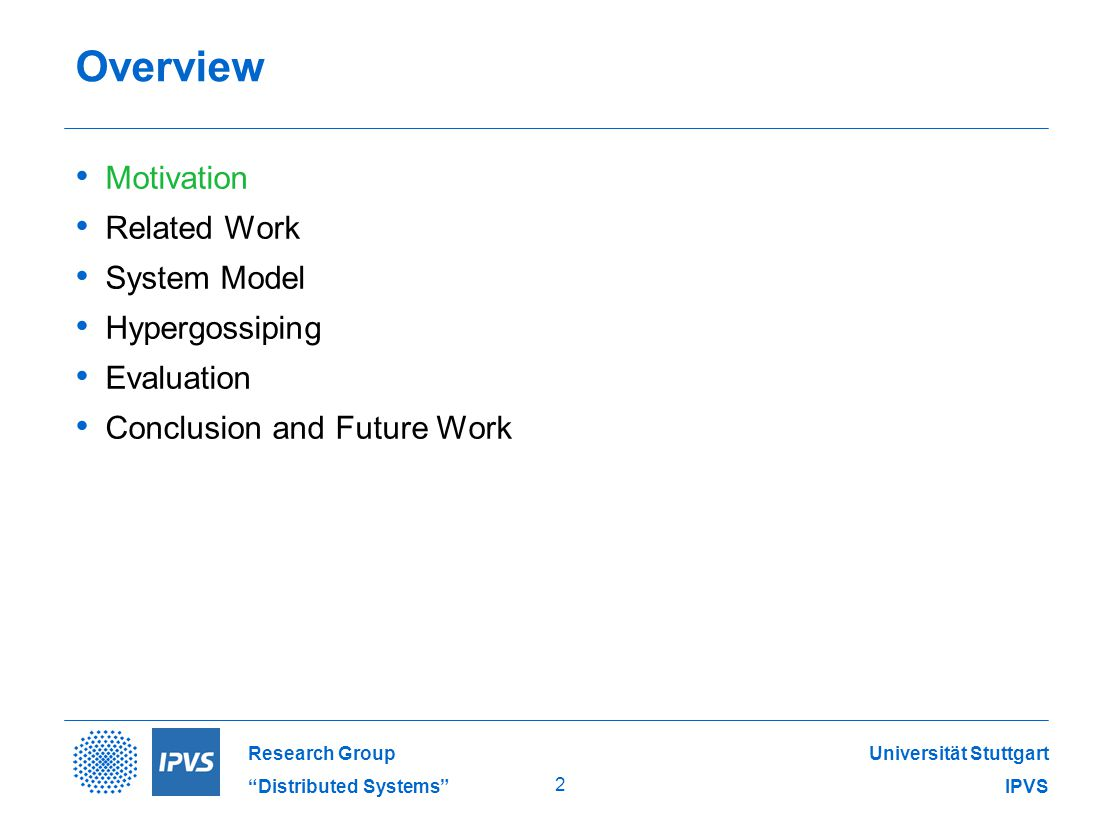 Universität Stuttgart IPVS Research Group Distributed Systems 2 Overview Motivation Related Work System Model Hypergossiping Evaluation Conclusion and Future Work