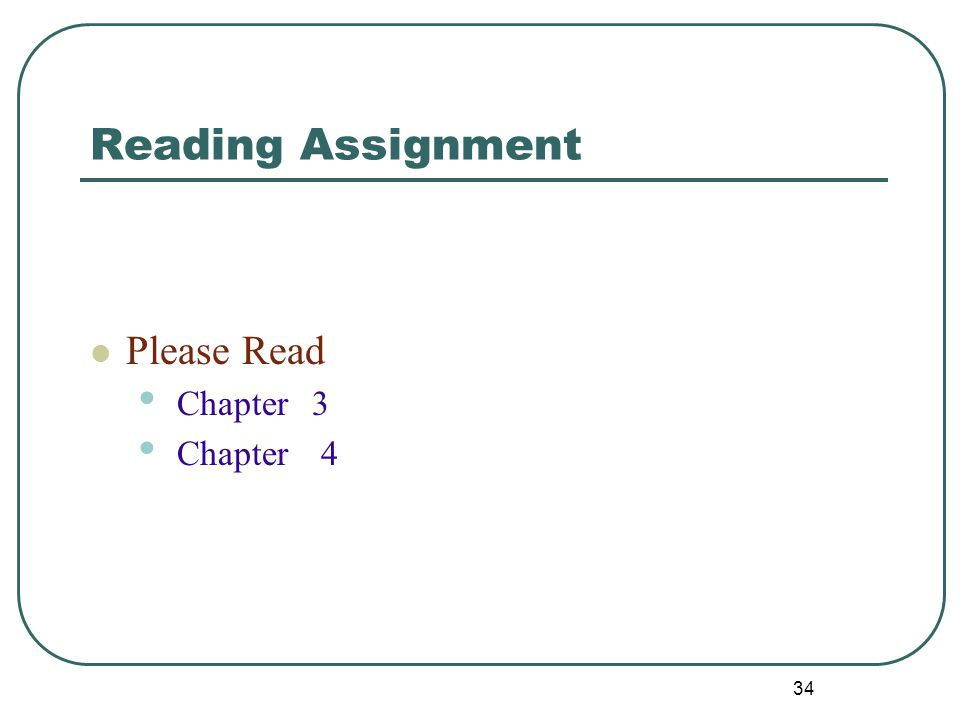 Reading Assignment Please Read Chapter 3 Chapter 4 34