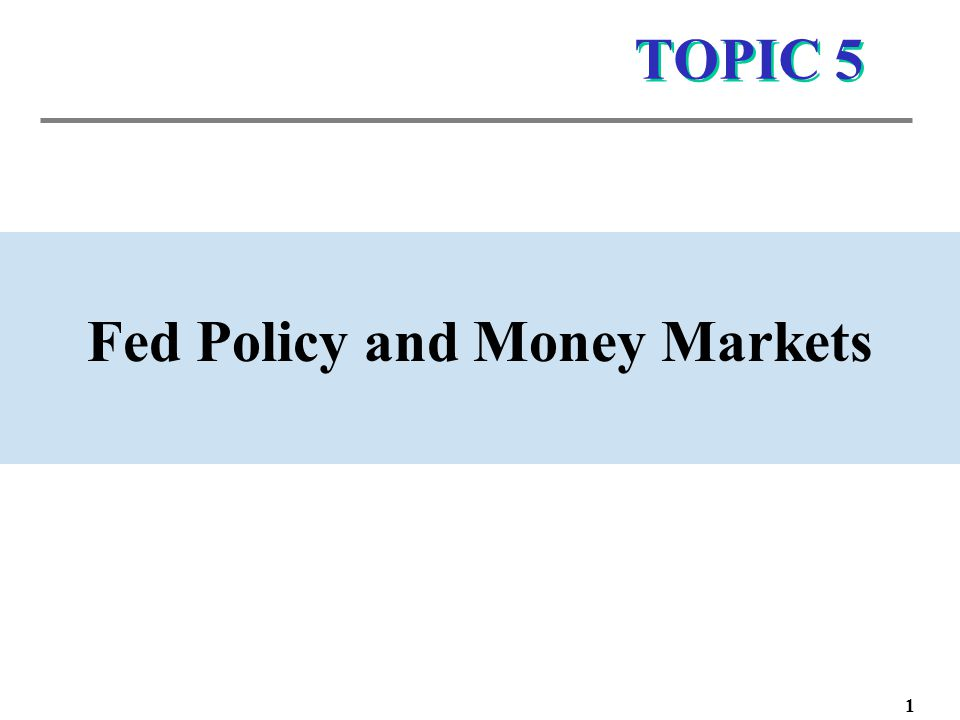 TOPIC 5 Fed Policy and Money Markets 1