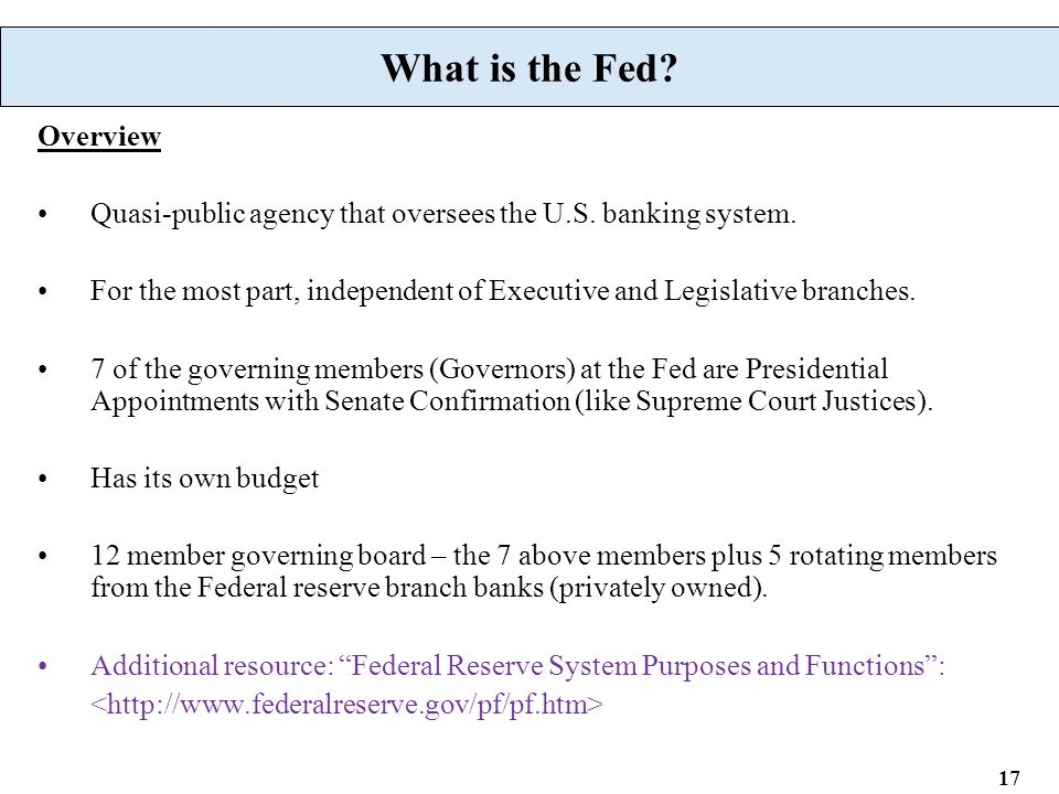 17 What is the Fed. Overview Quasi-public agency that oversees the U.S.