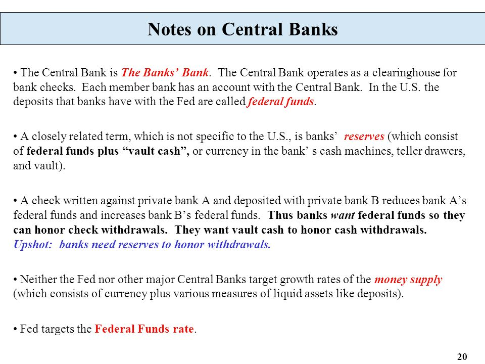 20 Notes on Central Banks The Central Bank is The Banks' Bank. The Central Bank operates as a clearinghouse for bank checks. Each member bank has an a