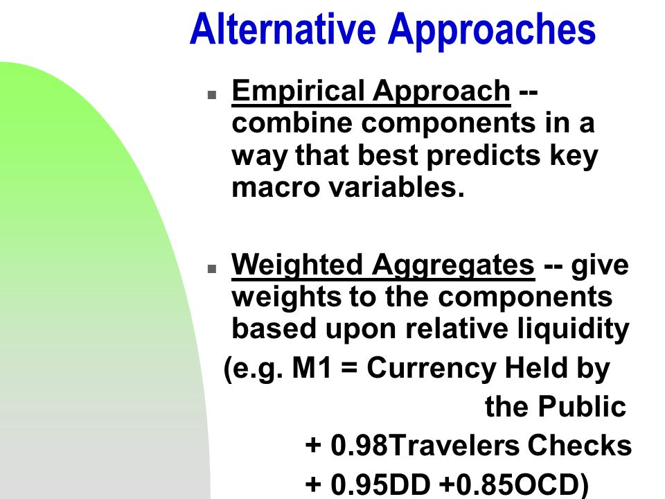 Alternative Approaches n Empirical Approach -- combine components in a way that best predicts key macro variables.