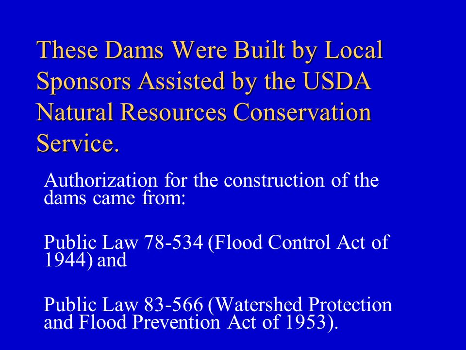 These Dams Were Built by Local Sponsors Assisted by the USDA Natural Resources Conservation Service. Authorization for the construction of the dams ca