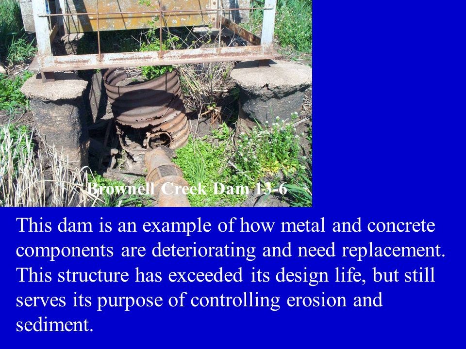 This dam is an example of how metal and concrete components are deteriorating and need replacement.