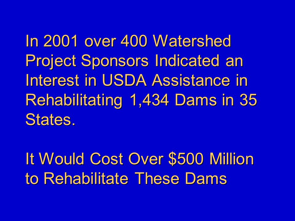 In 2001 over 400 Watershed Project Sponsors Indicated an Interest in USDA Assistance in Rehabilitating 1,434 Dams in 35 States.