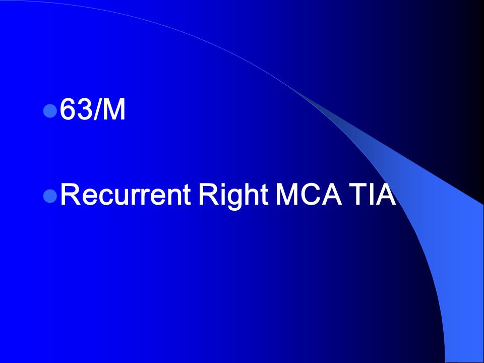 63/M Recurrent Right MCA TIA