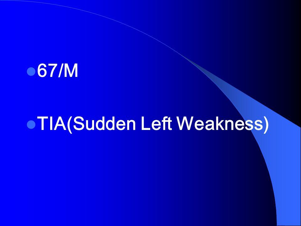 67/M TIA(Sudden Left Weakness)