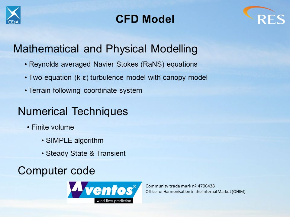 CFD Model Computer code Community trade mark nº 4706438 Office for Harmonisation in the Internal Market (OHIM) Mathematical and Physical Modelling Reynolds averaged Navier Stokes (RaNS) equations Two-equation (k-ε) turbulence model with canopy model Terrain-following coordinate system Numerical Techniques Finite volume SIMPLE algorithm Steady State & Transient