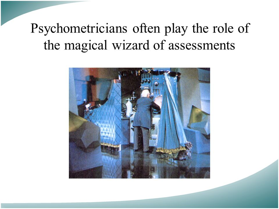 Psychometricians often play the role of the magical wizard of assessments