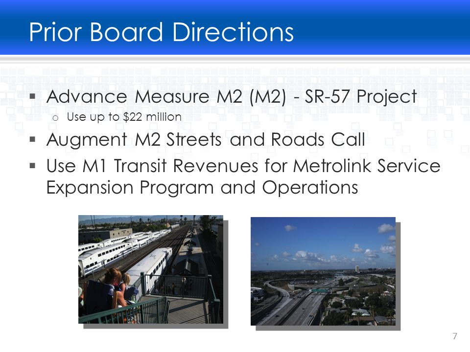 Projected Balance & Uses  M1 Freeway has a $38 Million Balance  Use for M2 SR-57 Widening o Upcoming Construction Phases - $15-20 million  Use for M2 I-5 Widening Between El Toro Y and San Clemente o Design, right-of-way - Up to $30 million  Requires M1 Amendment 8