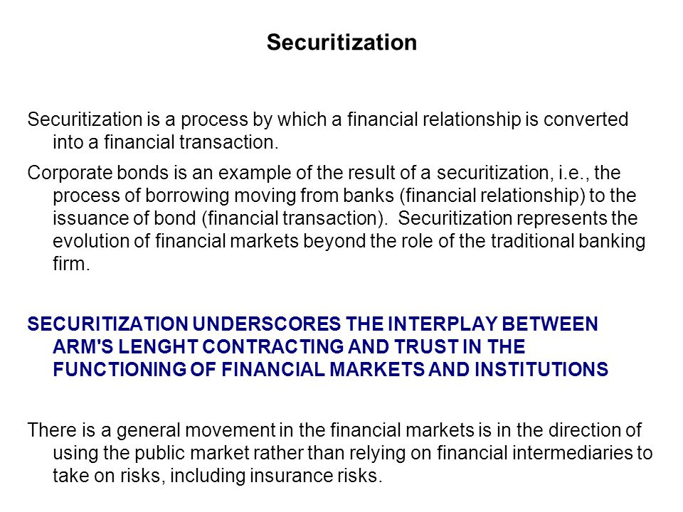 Securitization Securitization is a process by which a financial relationship is converted into a financial transaction.