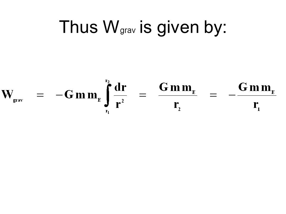 We compute the work W grav done by the gravitational force when r changes from r 1 to r 2
