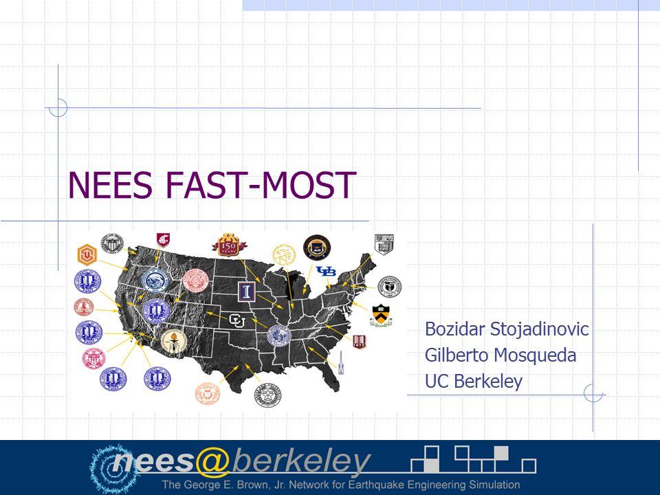 Bozidar Stojadinovic Gilberto Mosqueda UC Berkeley NEES FAST-MOST