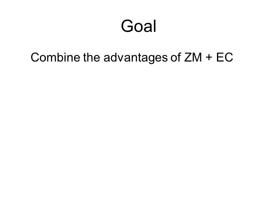 Goal Combine the advantages of ZM + EC