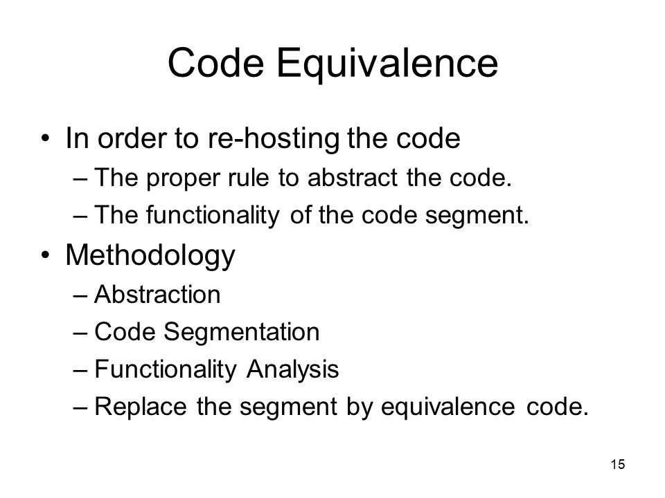 15 Code Equivalence In order to re-hosting the code –The proper rule to abstract the code.