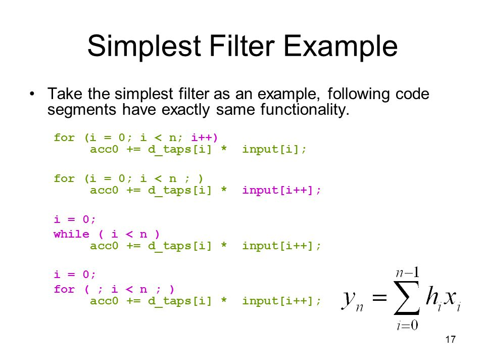 17 Simplest Filter Example Take the simplest filter as an example, following code segments have exactly same functionality.