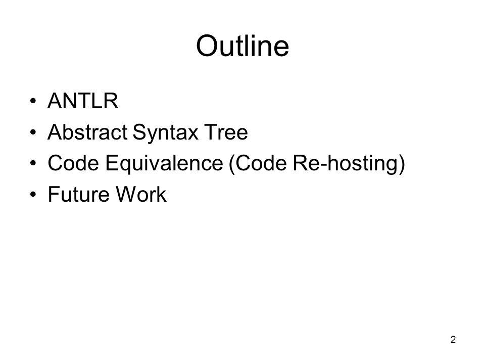 2 Outline ANTLR Abstract Syntax Tree Code Equivalence (Code Re-hosting) Future Work