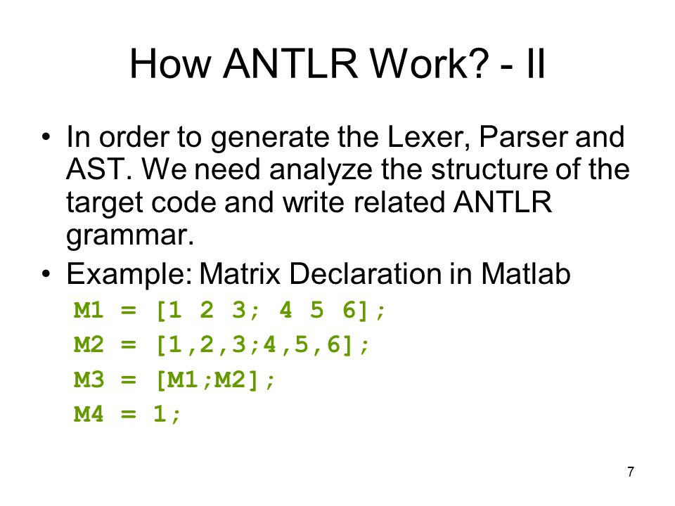 7 How ANTLR Work. - II In order to generate the Lexer, Parser and AST.