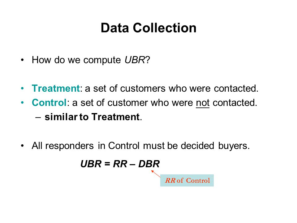 Data Collection How do we compute UBR. Treatment: a set of customers who were contacted.