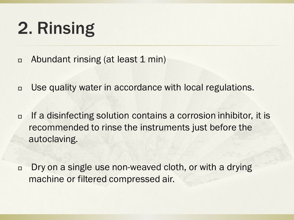 2. Rinsing  Abundant rinsing (at least 1 min)  Use quality water in accordance with local regulations.  If a disinfecting solution contains a corro