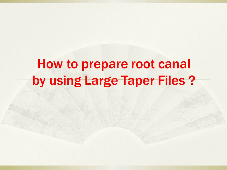 How to prepare root canal by using Large Taper Files
