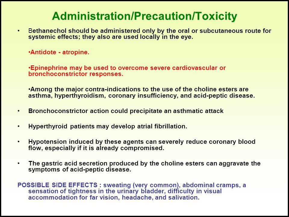 Administration/Precaution/Toxicity Bethanechol should be administered only by the oral or subcutaneous route for systemic effects; they also are used