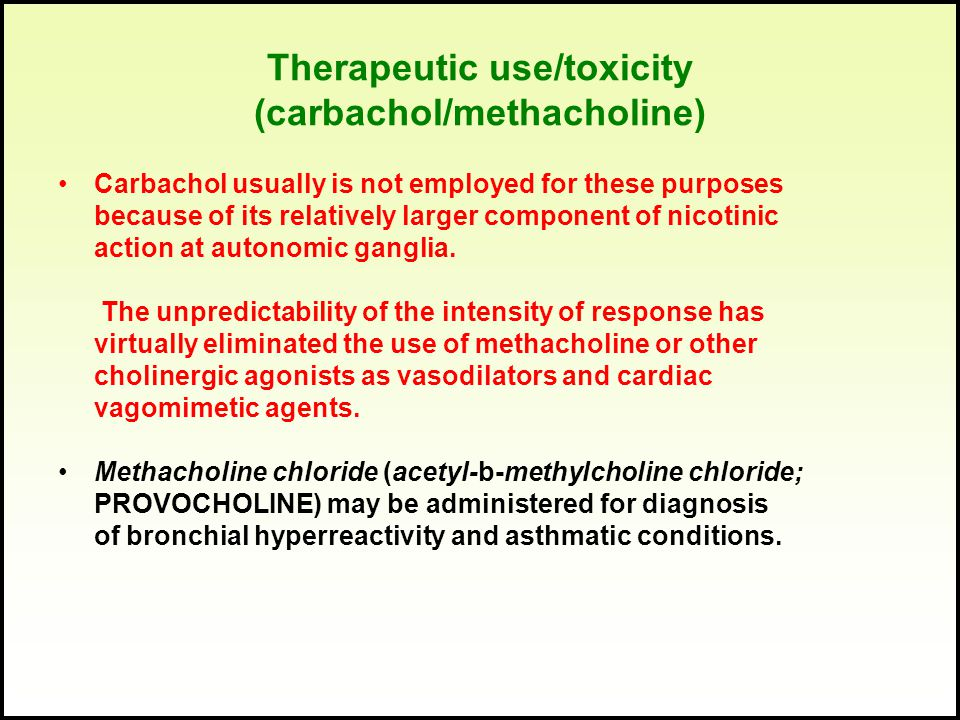 Therapeutic use/toxicity (carbachol/methacholine) Carbachol usually is not employed for these purposes because of its relatively larger component of n