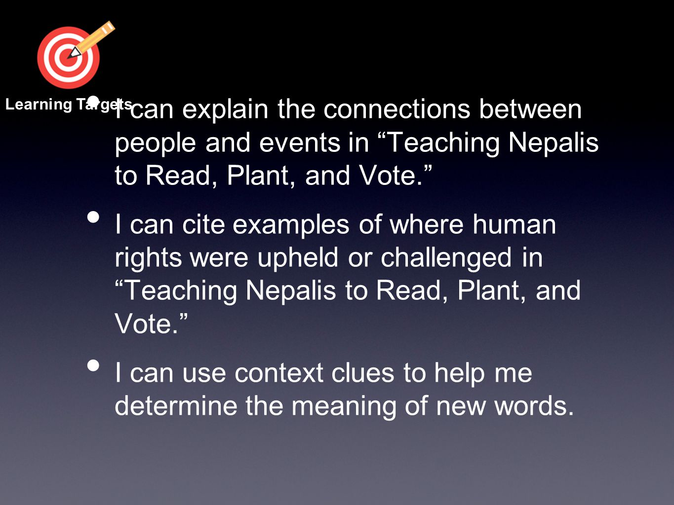"I can explain the connections between people and events in ""Teaching Nepalis to Read, Plant, and Vote."" I can cite examples of where human rights were"