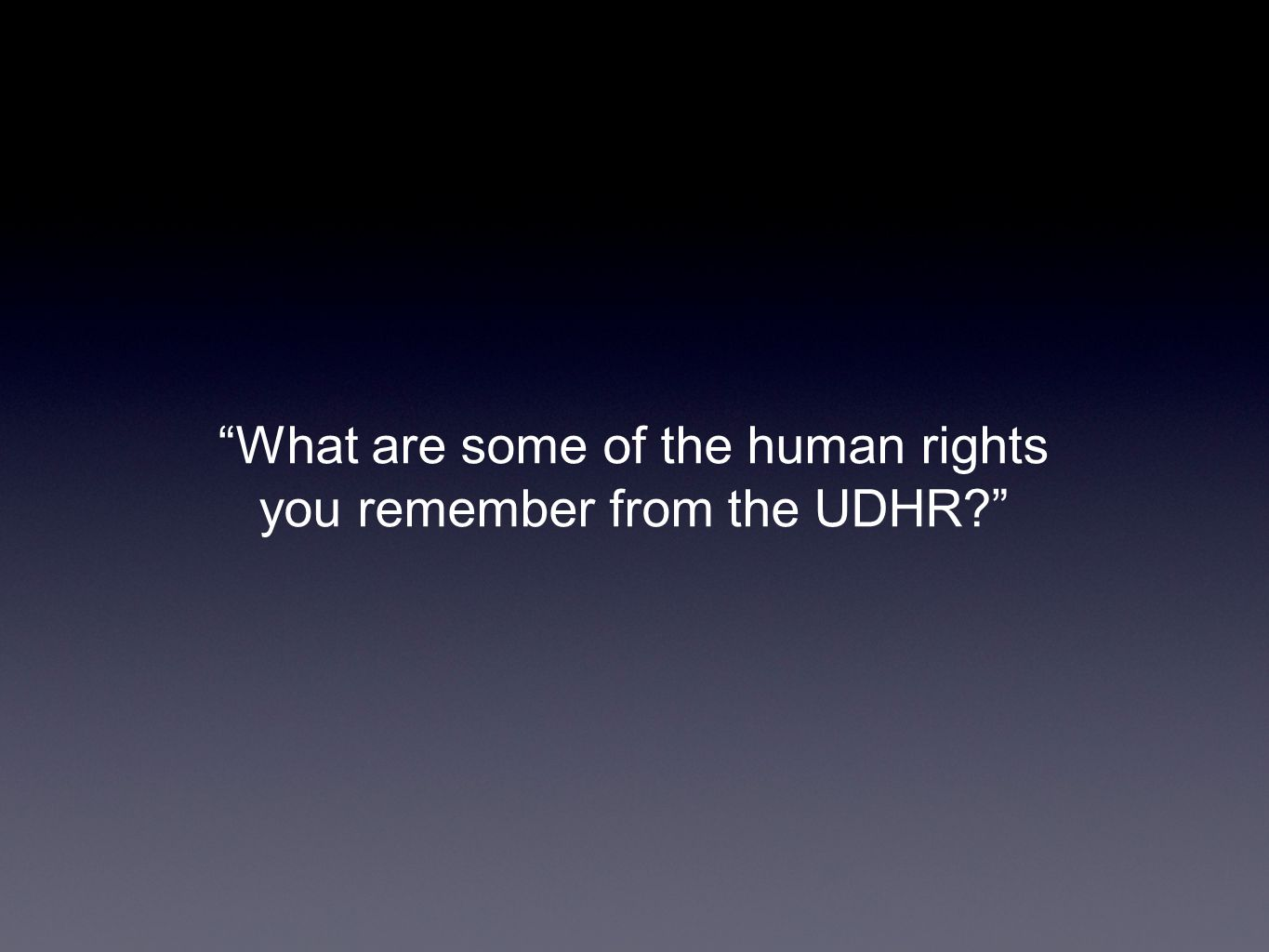 """What are some of the human rights you remember from the UDHR?"""