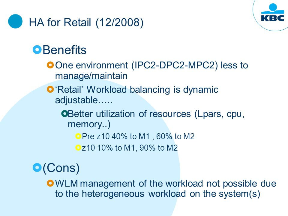 HA for Retail (12/2008)  Benefits  One environment (IPC2-DPC2-MPC2) less to manage/maintain  'Retail' Workload balancing is dynamic adjustable…..
